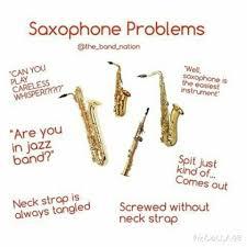 Saxophone Meme - saxophone problems band yasssss pinterest saxophones