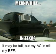 Meanwhile In Texas Meme - m meanwhile in texas makeannemeorg it may be fall but my ac is