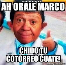 Marco Meme - meme personalizado ah orale marco chido tu cotorreo cuate 3812289