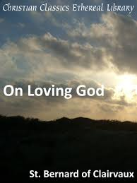 Quotes On The Love Of God by On Loving God Christian Classics Ethereal Library