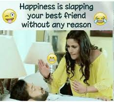 Memes About Best Friends - happiness is slapping your best friend without any reason best