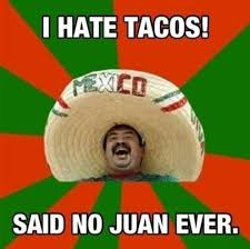 Taco Memes - 12 taco memes to kick off your taco tuesday