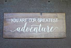 you are our greatest adventure wood signs rustic sign