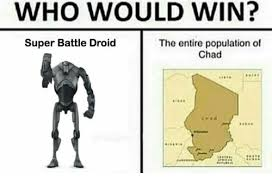 Droid Meme - who would win super battle droid the entire population of chad