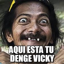 Vicky Meme - aqui esta tu denge vicky ha meme on memegen