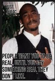 Real Memes - just tupac people want you to be real until you say something real