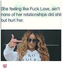 Fuck Love Memes - she feeling like fuck love ain t none of her relationships did shit