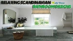 daily decor relaxing scandinavian bathroom designs youtube