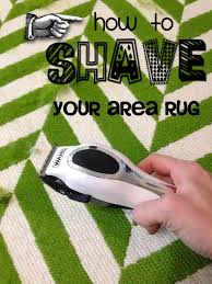 a little of this a little of that how to shave your area rug