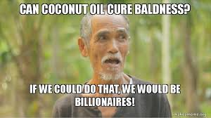 Coconut Oil Meme - can coconut oil cure baldness if we could do that we would be