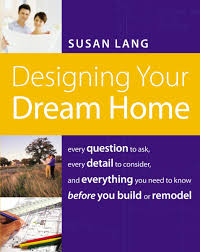 designing your dream home every question to ask every detail to
