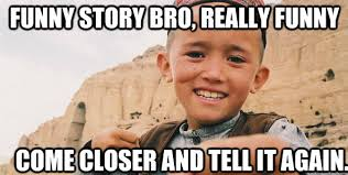 Really Funny Meme - funny story bro really funny come closer and tell it again