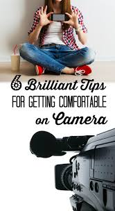 Get Comfortable 6 Brilliant Tips For Getting Comfortable On Camera