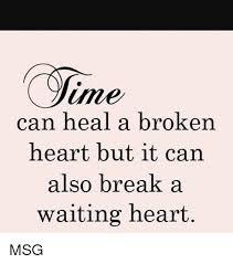 Broken Heart Meme - ame can heal a broken heart but it can also break a waiting heart