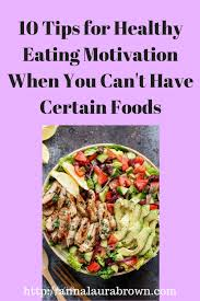 10 tips for healthy eating motivation when you can u0027t have certain