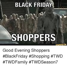 Funny Black Friday Memes - black friday shoppers funny co good evening shoppers blackfriday