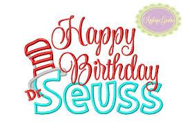 happy birthday dr seuss happy birthday dr seuss machine embroidery applique design