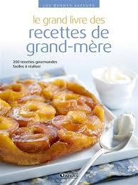 recette de cuisine grand mere collectif le grand livre des recettes de grand mère 200 recettes