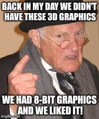 3d Meme - back in my day meme imgflip
