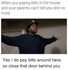 Paying Bills Meme - when you paying bills in the house and your parents can t tell you