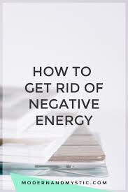 get rid of negative energy the more u know how to get rid of negative energy negative energy
