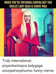 Lady Gaga Meme - when you re priyanka chopra but you idolize lady gaga radhe maa