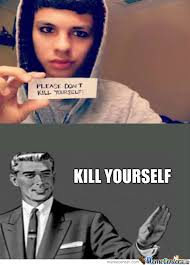Fagget Meme - kill yourself faggot by recyclebin meme center