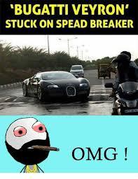 Bugatti Meme - bugatti veyron stuck on spead breaker omg meme on sizzle