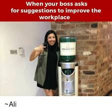 Workplace Memes - when your boss asks for suggestions to improve the workplace