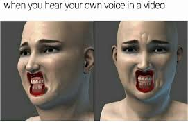 Make Your Own Video Meme - when you hear your own voice in a video video meme on me me