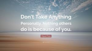 Personally by Miguel Ruiz Quote U201cdon U0027t Take Anything Personally Nothing Others