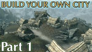 can i build my own house skyrim mods build your own city part 1 youtube