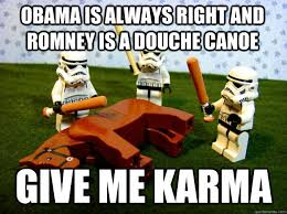 Douche Canoe Meme - obama is always right and romney is a douche canoe give me karma