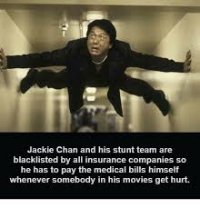 Jackie Chan Memes - jackie chan and his stunt team are blacklisted by all insurance