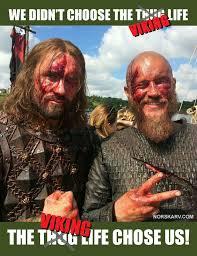 Viking Meme - viking meme we didn t choose the thug viking life the thug