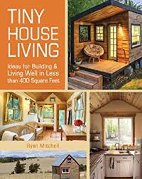 tiny house innovations amazon com tiny house living ideas for building and living well