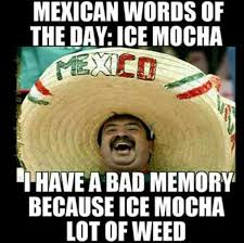 Mexican Word Of The Day Meme - mexican word of the day mexican word of the day ice mocha i