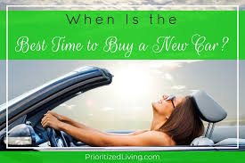 when is the best time to buy a new car prioritized living
