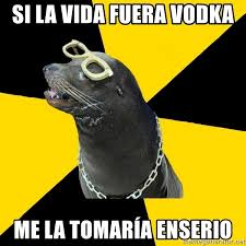 Meme Si Lyrics - si la vida fuera vodka me la tomaría enserio ridiculous rap lyrics