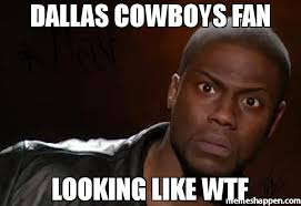 Memes About Dallas Cowboys - dallas cowboys fan looking like wtf meme kevin hart the hell