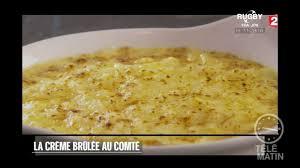 recette cuisine telematin replay télématin télématin gourmand la crème brûlée au comté du