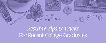 Sample Resumes For College Graduates by Resume Tips U0026 Tricks For Recent College Graduates Creative