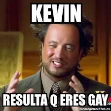 Meme Kevin - meme ancient aliens kevin resulta q eres gay 15886030