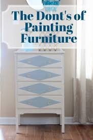 furniture painting the don ts of painting furniture with latex paint the salvaged