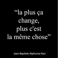 Plus Ca Change Plus C Est La Meme Chose Translate - la plus ca change plus c est la meme chose spiritual quotes