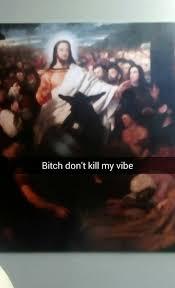 Oil Painting Meme - bitch don t kill my vibe classical art memes know your meme