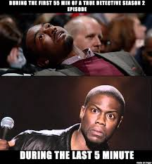 True Detective Season 2 Meme - my true detective season 2 experience so far meme on imgur