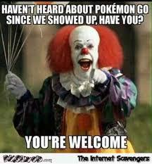 Clown Memes - you haven t heard about pokemon go lately funny clown meme pmslweb