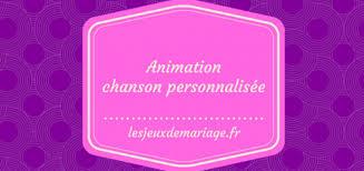 parodie chanson mariage animation de mariage la chanson personnalisée les jeux de