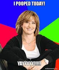 I Pooped Today Meme - i pooped today yayyyyy trolololol make a meme